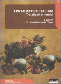 I pragmatisti italiani. Tra alleati e nemici - copertina