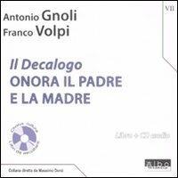 Il Decalogo. Con CD Audio. Vol. 7: Onora il padre e la madre. - Antonio Gnoli,Franco Volpi - copertina