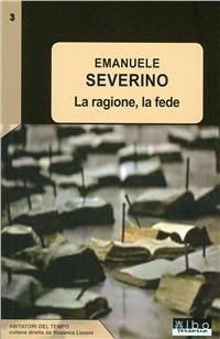 La ragione, la fede - Emanuele Severino - copertina