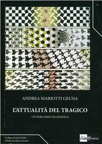 L' attualità del tragico. Un percorso filosofico - Andrea Mariotti Geuna - copertina