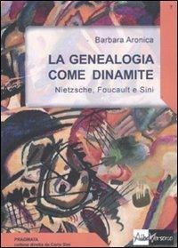 La genealogia come dinamite. Nietzsche, Foucault e Sini - Barbara A. Aronica - copertina