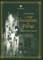 Le vie incantate di Parigi. Cronaca intima di una città