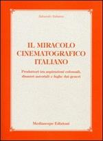 Il miracolo cinematografico italiano. Produttori tra aspirazioni colossali, disastri autoriali e fughe dai generi