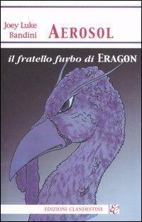 Aerosol, il fratello furbo di Eragon - Joey Luke Bandini - copertina