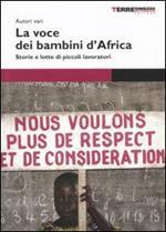 La voce dei bambini d'Africa. Storie e lotte di piccoli lavoratori