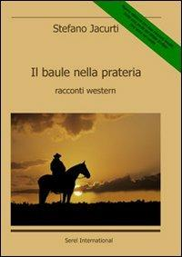 Il baule nella prateria. Racconti western - Stefano Jacurti - copertina