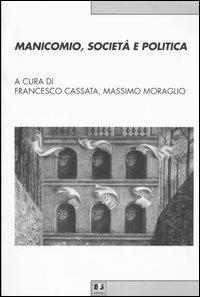 Manicomio, società e politica. Storia, memoria e cultura della devianza mentale dal Piemonte all'Italia - copertina