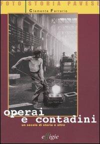 Operai e contadini. Un secolo di storia e oltre - Clemente Ferrario - copertina