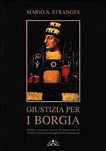 Giustizia per i Borgia. Delitti, crimini e amori di Alessandro VI, Cesare e Lucrezia al vaglio di un magistrato