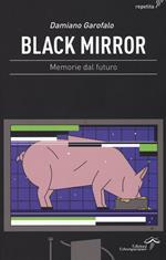 Black mirror. Memorie dal futuro