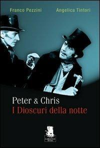 Peter & Chris. I Dioscuri della notte - Franco Pezzini,Angelica Tintori - copertina