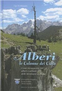 Alberi: le colonne del cielo. Come riconoscere 100 + 1 alberi e arbusti delle montagne italiane - Ugo Scortegagna - copertina