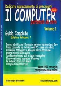 Il computer partendo da zero. Vol. 1: Windows 7. - Giuseppe Scozzari - copertina