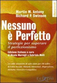Nessuno è perfetto. Strategie per superare il perfezionismo - Martin M. Antony,Richard P. Swinson - copertina