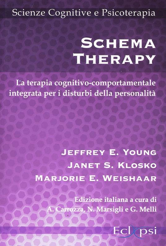 Schema therapy. La terapia cognitivo-comportamentale integrata per i disturbi della personalità - Jeffrey E. Young,Janet S. Klosko,Marjorie E. Weishaar - copertina