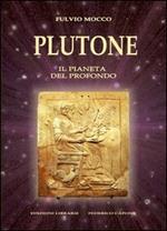 Plutone. Il pianeta del profondo. Astronomia, mitologia, astrologia