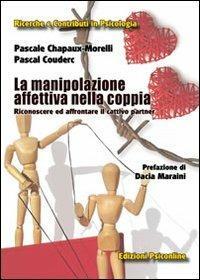 La manipolazione affettiva nella coppia. Riconoscere ed affrontare il cattivo partner - Pascale Chapaux-Morelli,Pascal Couderc - copertina