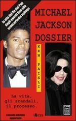 Michael Jackson dossier. La vita, gli scandali, il processo