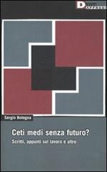 Ceti medi senza futuro? Scritti, appunti sul lavoro e altro