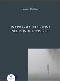 Una piccola pellegrina nel mondo invisibile - Margaret Oliphant - copertina