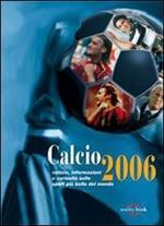 Calcio 2006. Notizie, informazioni e curiosità sullo sport più bello del mondo