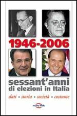 1946-2006. Sessant'anni di elezioni in Italia. Dati, storia, società, costume