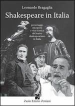 Shakespeare in Italia. Personaggi, interpreti e vita scenica del teatro shakespeariano in Italia