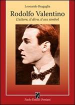 Rodolfo Valentino. L'attore, il divo, il sex simbol