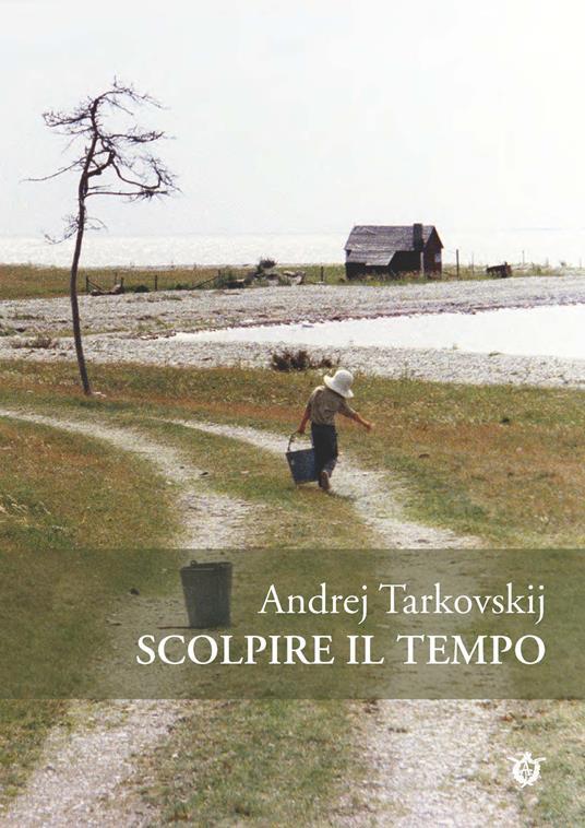 Scolpire il tempo. Riflessioni sul cinema - Andrej Tarkovskij - copertina