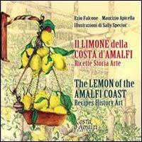 Il limone della Costa d'Amalfi. Ricette, storia, arte. Ediz. italiana e inglese - Ezio Falcone,Maurizio Apicella,Sally Spector - copertina