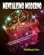 Mentalismo moderno. Segreti, principi, trucchi e psicologia per il mentalista moderno. Vol. 1