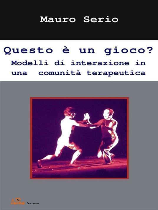 Questo è un gioco? Modelli di interazione in una comunità terapeutica - Mauro Serio - ebook