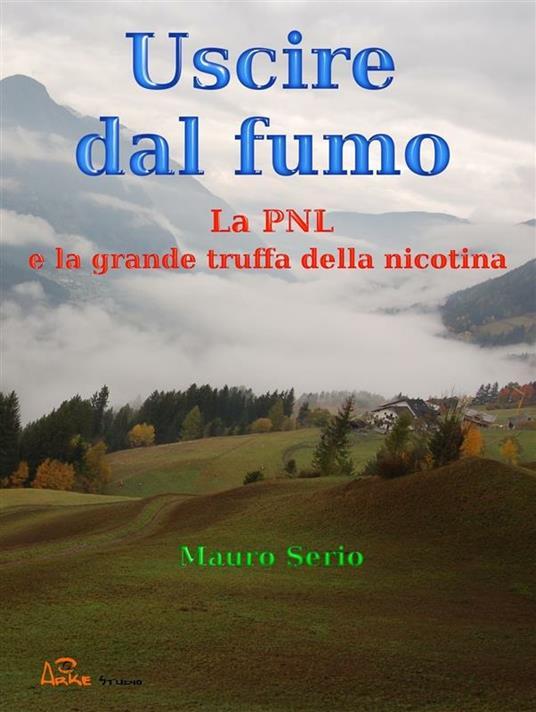 Uscire dal fumo. La PNL e la grande truffa della nicotina - Mauro Serio - ebook