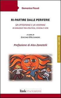 Ri-partire dalle periferie. Un ottantenne e un ventenne in dialogo tra politica, Chiesa e vita - Domenico Pizzuti - copertina