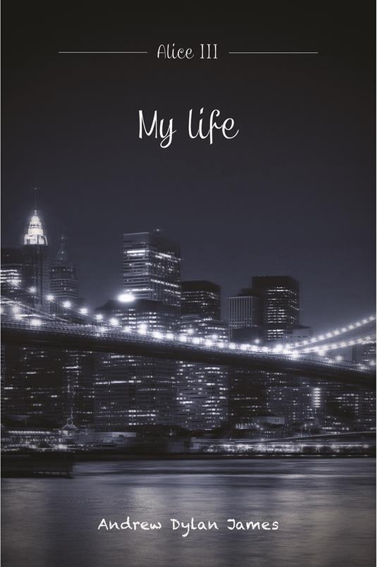 My life. Alice. Vol. 3 - Andrew Dylan James - ebook