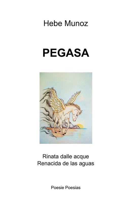 Pegasa. Rinata dalle acque-Renacida de las aguas - Hebe Munoz - copertina