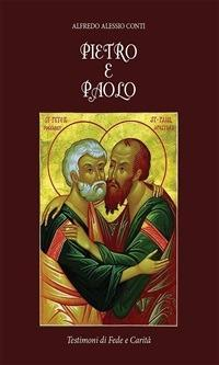 Pietro e Paolo. Testimoni di fede e carità - Alfredo Alessio Conti - ebook