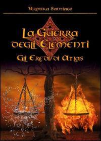 Gli eredi di Atlas. La guerra degli elementi. Vol. 1 - Veronika Santiago - copertina