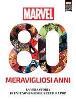 Marvel. 80 meravigliosi anni. La vera storia di un fenomeno della cultura pop