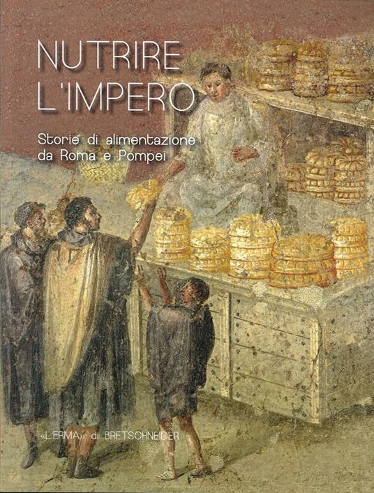 Nutrire L'Impero. Storie di alimentazione da Roma e Pompei - copertina