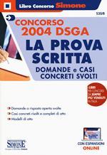 Concorso 2004 DSGA. La prova scritta. Domande e casi concreti svolti. Con espansione online