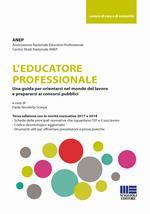 L' educatore professionale. Una guida per orientarsi nel mondo del lavoro e prepararsi ai concorsi pubblici