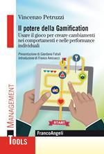 Il potere della gamification. Usare il gioco per creare cambiamenti nei comportamenti e nelle performance individuali