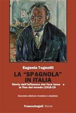 La «Spagnola» in Italia. Storia dell'influenza che fece temere la fine del mondo (1918-1919)