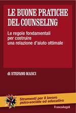 Le buone pratiche del counseling. Le regole fondamentali per costruire una relazione d'aiuto ottimale
