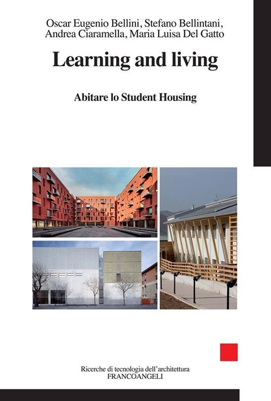 Learning and living. Abitare lo Student Housing - Oscar Eugenio Bellini,Stefano Bellintani,Andrea Ciaramella,Maria Luisa Del Gatto - ebook