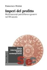 Imperi del profitto. Multinazionali petrolifere e governi nel XX secolo
