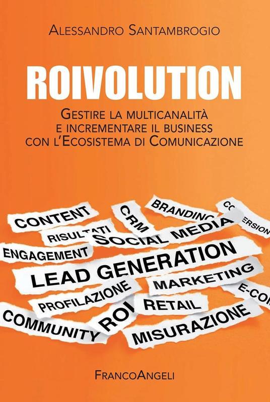 Roivolution. Gestire la multicanalità e incrementare il business con l'ecosistema di comunicazione - Alessandro Santambrogio - ebook