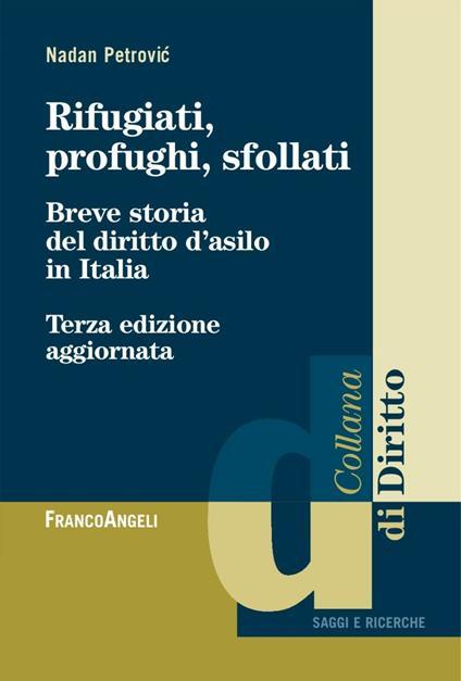Rifugiati, profughi, sfollati. Breve storia del diritto d'asilo in Italia - Nadan Petrovic - copertina