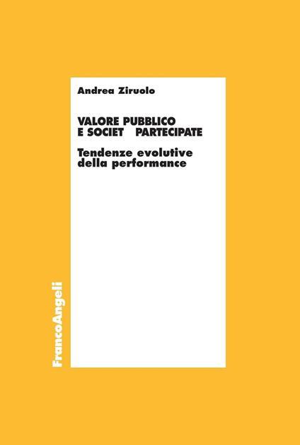 Valore pubblico e società partecipate. Tendenze evolutive della performance - Andrea Ziruolo - ebook